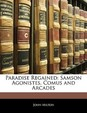 Paradise Regained: Samson Agonistes, Comus and Arcades